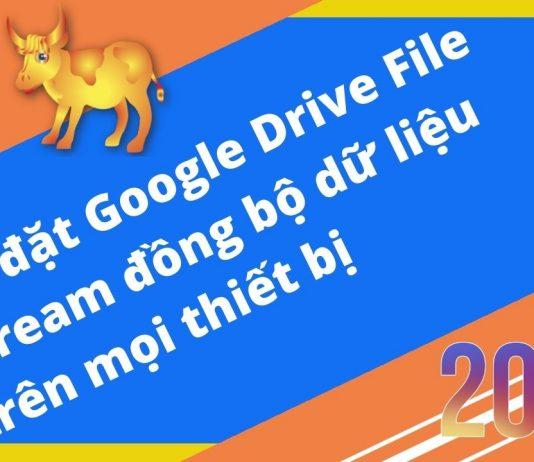 Hướng dẫn cài đặt Google Drive File Stream đồng bộ dữ liệu trên mọi thiết bị